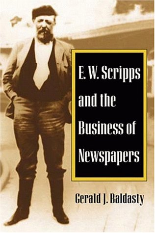 9780252022555: E. W. Scripps and the Business of Newspapers (History of Communication)