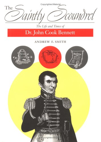 The Saintly Scoundrel: The Life and Times of Dr. John Cook Bennett: Andrew F. Smith