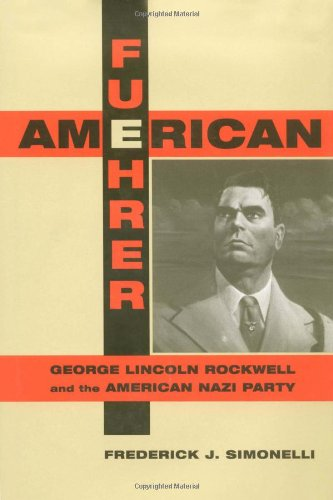 9780252022852: American Fuehrer: George Lincoln Rockwell and the American Nazi Party
