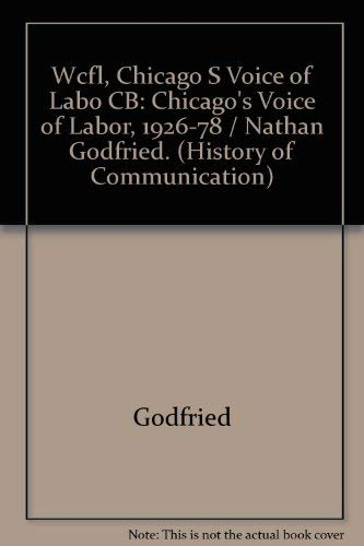 WCFL, Chicago's Voice of Labor, 1926-78 (History of Communication): Godfried, Nathan