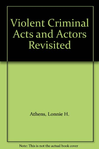9780252023064: Violent Criminal Acts and Actors Revisited