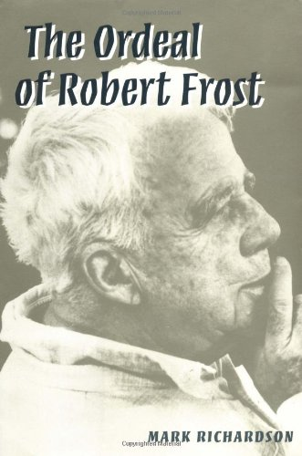 9780252023385: The Ordeal of Robert Frost: The Poet and His Poetics