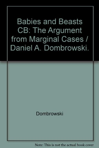 9780252023422: Babies and Beasts CB: The Argument from Marginal Cases/Daniel A. Dombrowski.