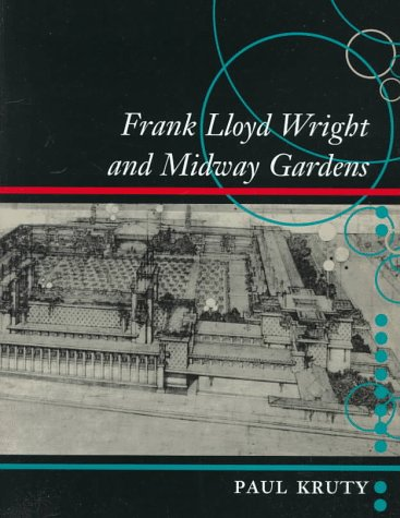 Frank Lloyd Wright and Midway Gardens: Kruty, Paul