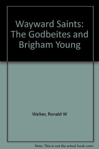 Wayward Saints: The Godbeites and Brigham Young: Walker, Ronald W.