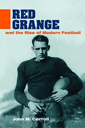 9780252023842: Red Grange and the Rise of Modern Football (Sport and Society)