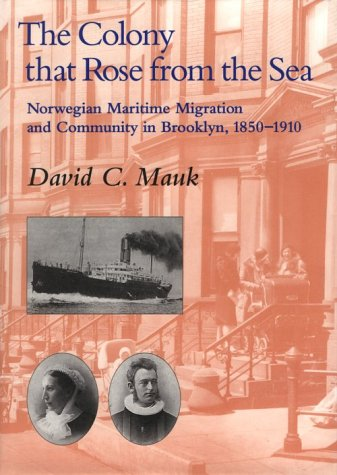 9780252024009: The Colony that Rose from Sea: Norwegian Maritime Migration and Community in Brooklyn, 1850-1910