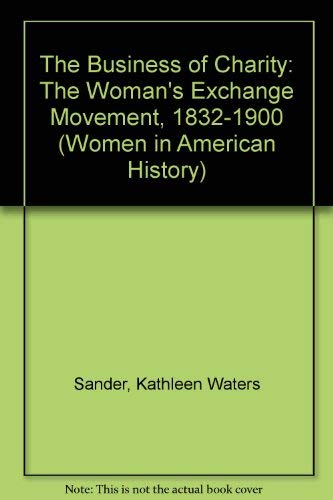 9780252024016: The Business of Charity: The Woman's Exchange Movement, 1832-1900 (Women in American History)