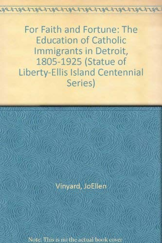 9780252024054: For Faith and Fortune: The Education of Catholic Immigrants in Detroit, 1805-1925 (Statue of Liberty-Ellis Island Centennial Series)