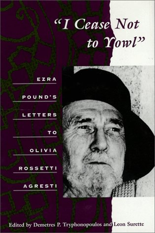 9780252024108: I Cease Not to Yowl: Ezra Pound's Letters to Olivia Rossetti Agresti