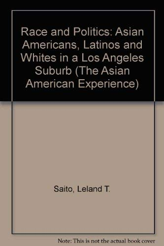 9780252024139: Race and Politics: Asian Americans, Latinos, and Whites in a Los Angeles Suburb (Asian American Experience)
