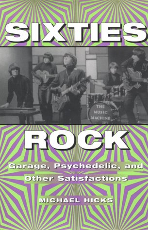 9780252024276: Sixties Rock: Garage, Psychedelic and Other Satisfactions (Music in American Life)