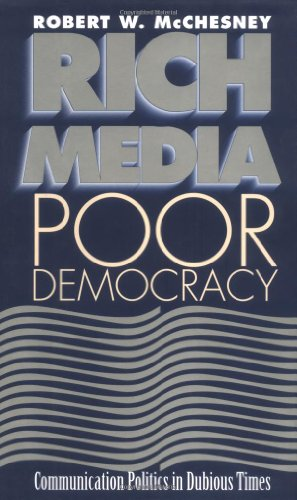 9780252024481: Rich Media, Poor Democracy: COMMUNICATION POLITICS IN DUBIOUS TIMES (History of Communication)