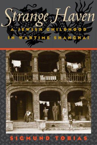 9780252024535: Strange Haven: A JEWISH CHILDHOOD IN WARTIME SHANGHAI