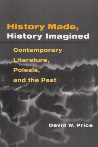 9780252024689: History Made, History Imagined: Contemporary Literature, Poiesis, and the Past
