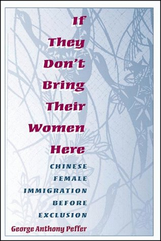 If They Don't Bring Their Women Here: Chinese Female Immigration before Exclusion (Asian ...