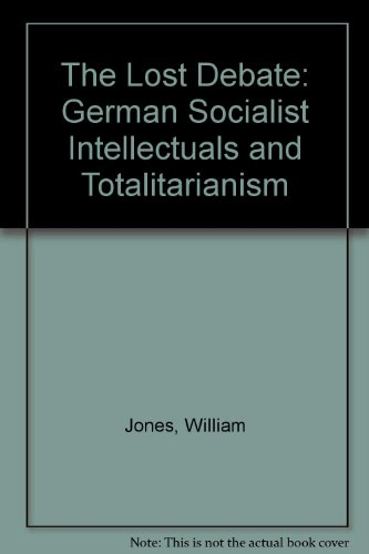 The Lost Debate: German Socialist Intellectuals and Totalitarianism: Jones, William