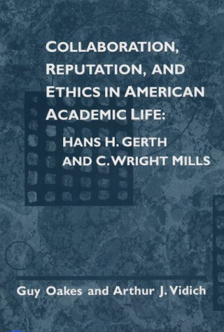 9780252024849: Collaboration, Reputation, and Ethics in American Academic Life: Hans H. Gerth and C. Wright Mills
