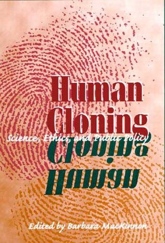 9780252024917: Human Cloning: Science, Ethics, and Public Policy