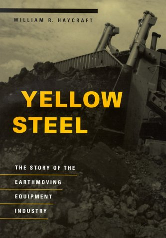 9780252024979: Yellow Steel: The Story of the Earthmoving Equipment Industry