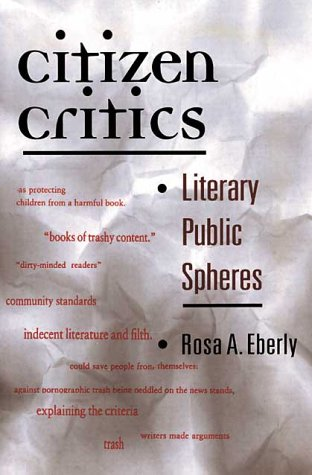 9780252025136: Citizen Critics: Literary Public Spheres (History of Communication)
