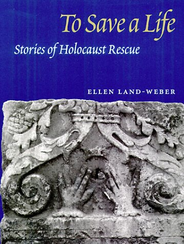 9780252025150: To Save a Life: STORIES OF HOLOCAUST RESCUE