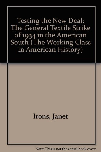 9780252025273: Testing the New Deal: The General Textile Strike of 1934 in the American South (Working Class in American History)