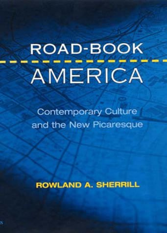 Road-book America: Contemporary Culture and the New Picaresque (Hardback): Rowland A. Sherrill