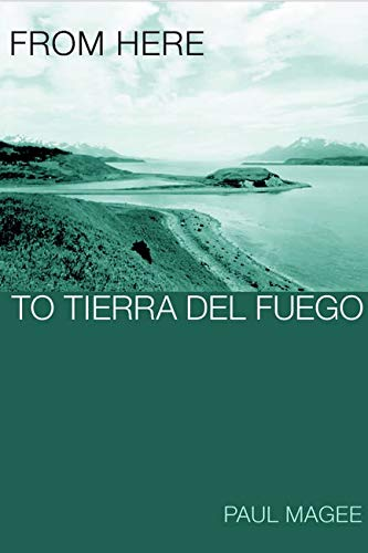 9780252025556: From Here to Tierra del Fuego (Transnational Cultural Studies)