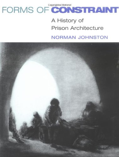 9780252025570: Forms of Constraint: A HISTORY OF PRISON ARCHITECTURE