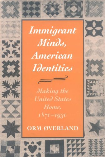 9780252025624: Immigrant Minds, American Identities: Making the United States Home, 1870-1930 (Statue of Liberty Ellis Island)