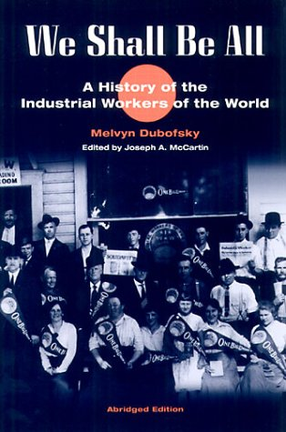 9780252025952: We Shall Be All: A History of the Industrial Workers of the World