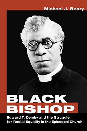Black Bishop - Edward T. Demby and the Struggle for Racial Equality in the Episcopal Church: Beary,...