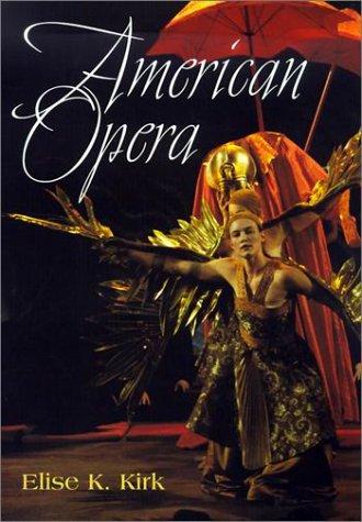 American Opera (Music in American Life): Elise K. Kirk