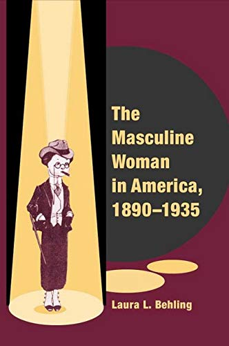 The Masculine Woman in America, 1890-1935 [Hardcover] by Behling, Laura L.