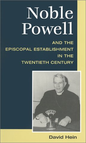 Noble Powell and the Episcopal Establishment in the Twentieth Century (Studies in Anglican History) (9780252026430) by David Hein
