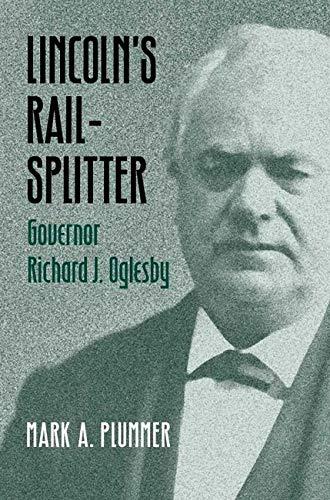 9780252026492: Lincoln's Rail-Splitter: GOVERNOR RICHARD J. OGLESBY