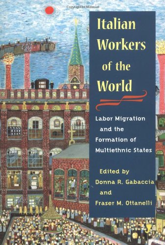 9780252026591: Italian Workers of the World: Labor Migration and the Formation of Multiethnic States (Statue of Liberty Ellis Island)