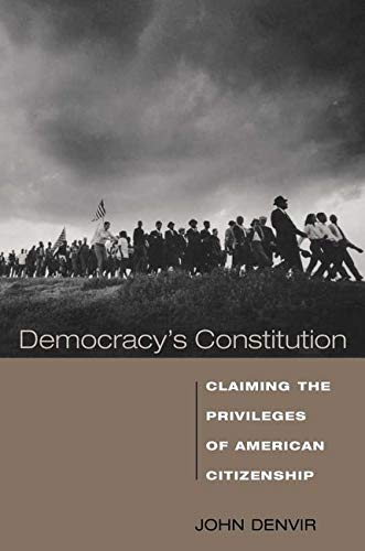 Democracy's Constitution Claiming the Privileges of American Citzenship: Denvir John