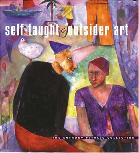 9780252026669: Self-Taught and Outsider Art: The Anthony Petullo Collection