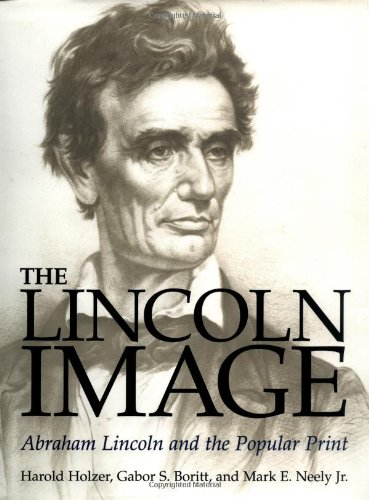9780252026690: The Lincoln Image: ABRAHAM LINCOLN AND THE POPULAR PRINT