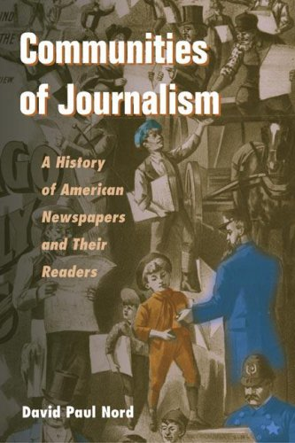 9780252026713: Communities of Journalism: A History of American Newspapers and Their Readers (History of Communication)