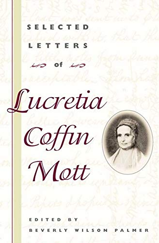 Selected Letters of Lucretia Coffin Mott -: Palmer, Beverly W