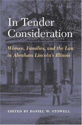 9780252027024: In Tender Consideration: Women, Families, and the Law in Abraham Lincoln's Illinois
