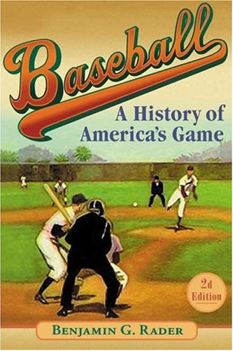 9780252027031: Baseball (2d ed.): A History of America's Game (Illinois History of Sports)
