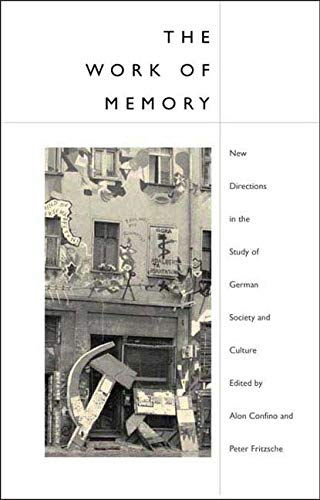 The Work of Memory: New Directions in: Editor-Alon Confino; Editor-Peter