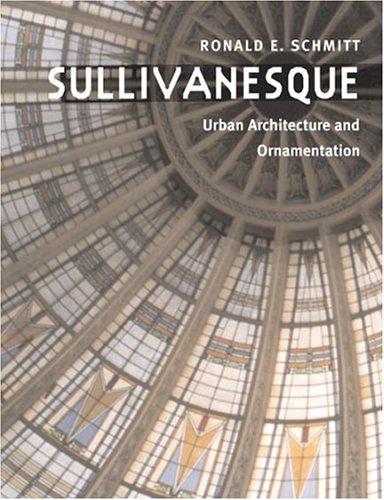 Sullivanesque: URBAN ARCHITECTURE AND ORNAMENTATION: Ronald E. Schmitt