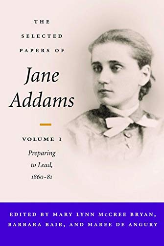 9780252027291: The Selected Papers of Jane Addams: vol. 1: Preparing to Lead, 1860-81