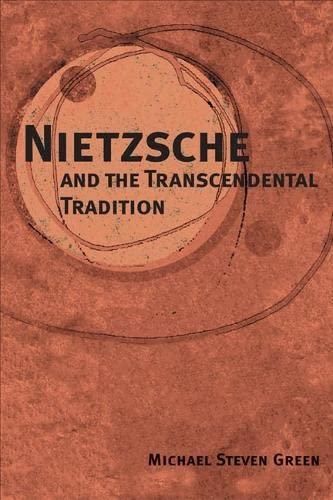 Nietzsche and the Transcendental Tradition (International Nietzsche Studies): Green, Michael Steven