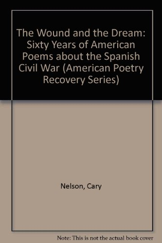 9780252027475: The Wound and Dream: Sixty Years of American Poems about the Spanish Civil War (American Poetry Recovery Series)